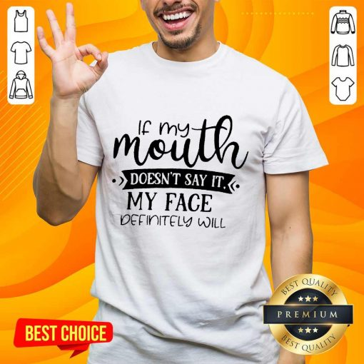 If My Mouth Doesn't Say It My Face Definitely Will Shirt
