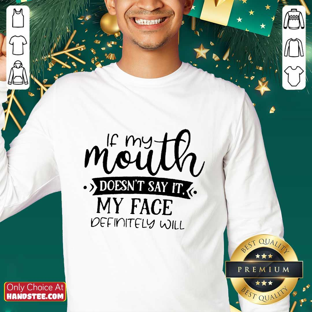 If My Mouth Doesn't Say It My Face Definitely Will Sweater