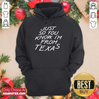 Just So You Know I'm From Texas Hoodie
