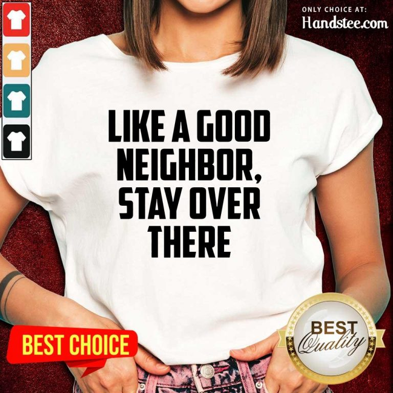 Like A Good Neighbor Stay Over There Ladies Tee