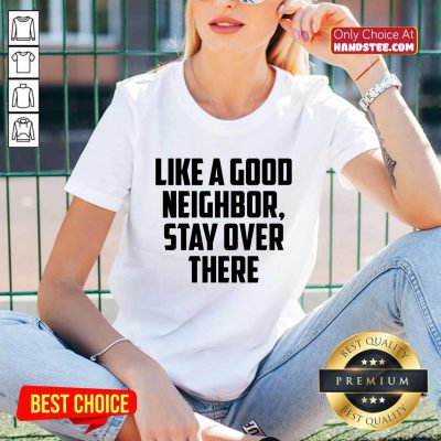 Like A Good Neighbor Stay Over There V-neck