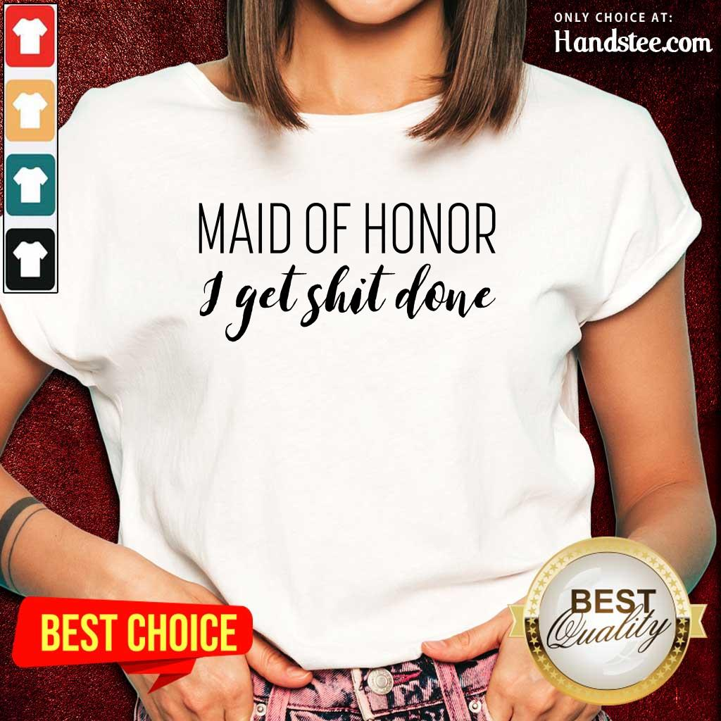 Maid Of Honor I Get Shit Done Ladies Tee