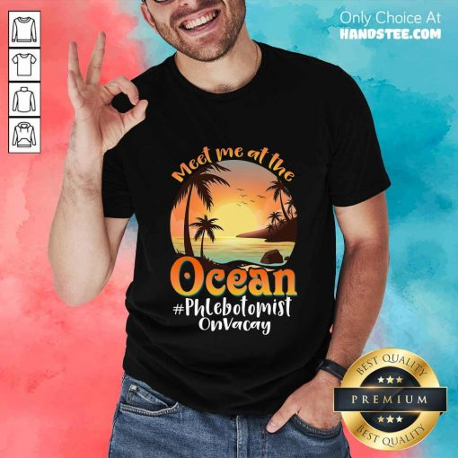 Meet Me At The Ocean Phlebotomist On Vacay Shirt