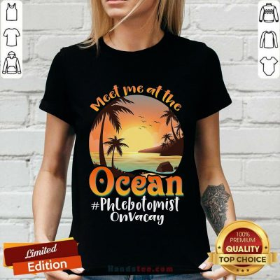 Meet Me At The Ocean Phlebotomist On Vacay V-neck