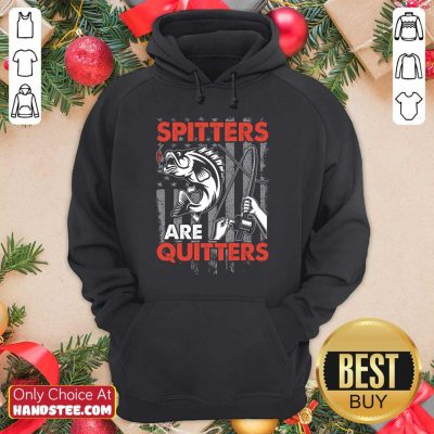 Spitters Are Quitters Hoodie