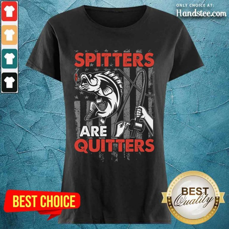 Spitters Are Quitters Ladies Tee