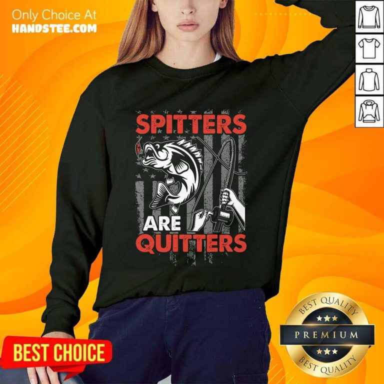 Spitters Are Quitters Sweater
