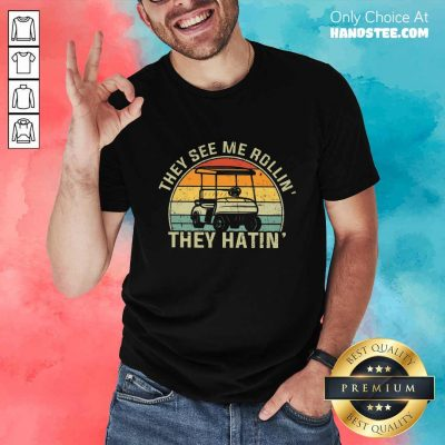 They See Me Rollin They Hatin Shirt