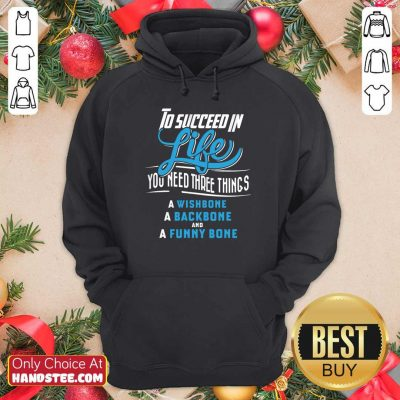 To Succeed In Life You Need Three Things Hoodie
