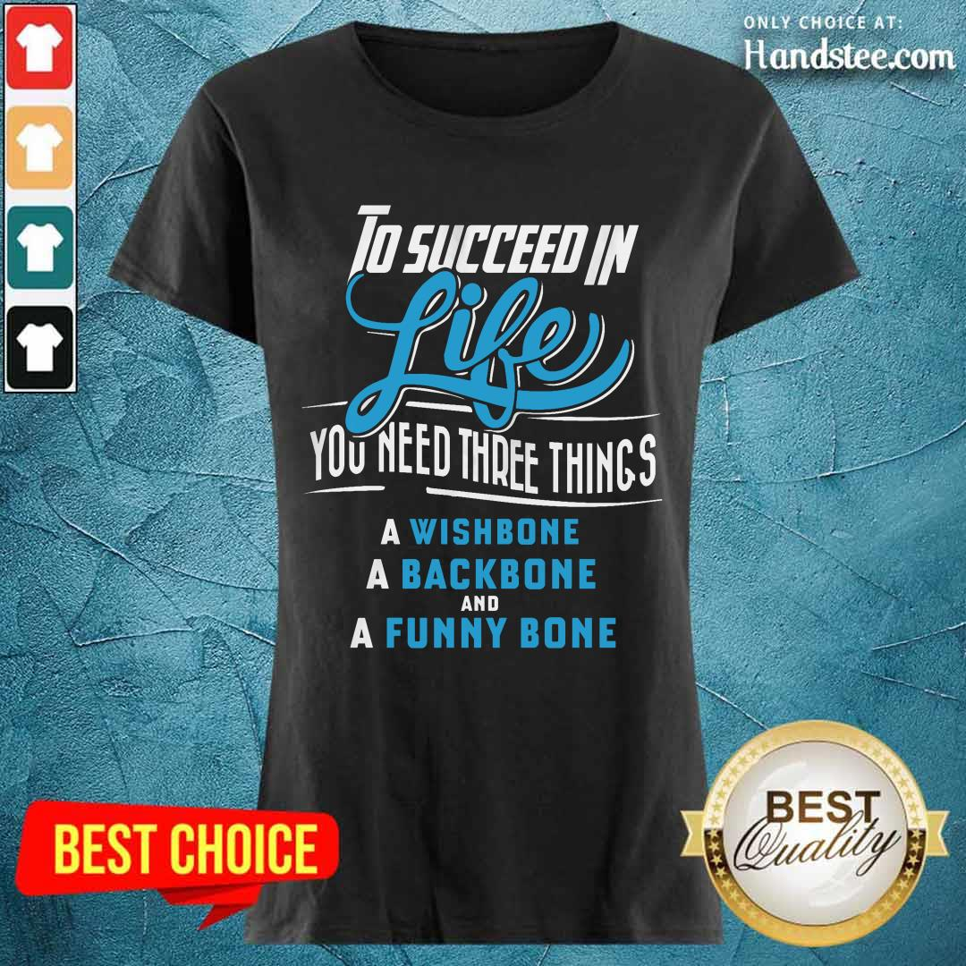 To Succeed In Life You Need Three Things Ladies Tee