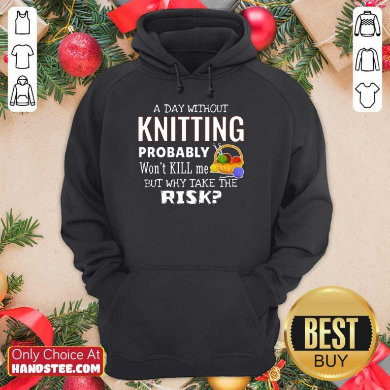 A Day Without Knitting Probably Hoodie
