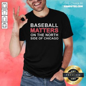 Basketball Matters On The North Side Of Chicago Shirt