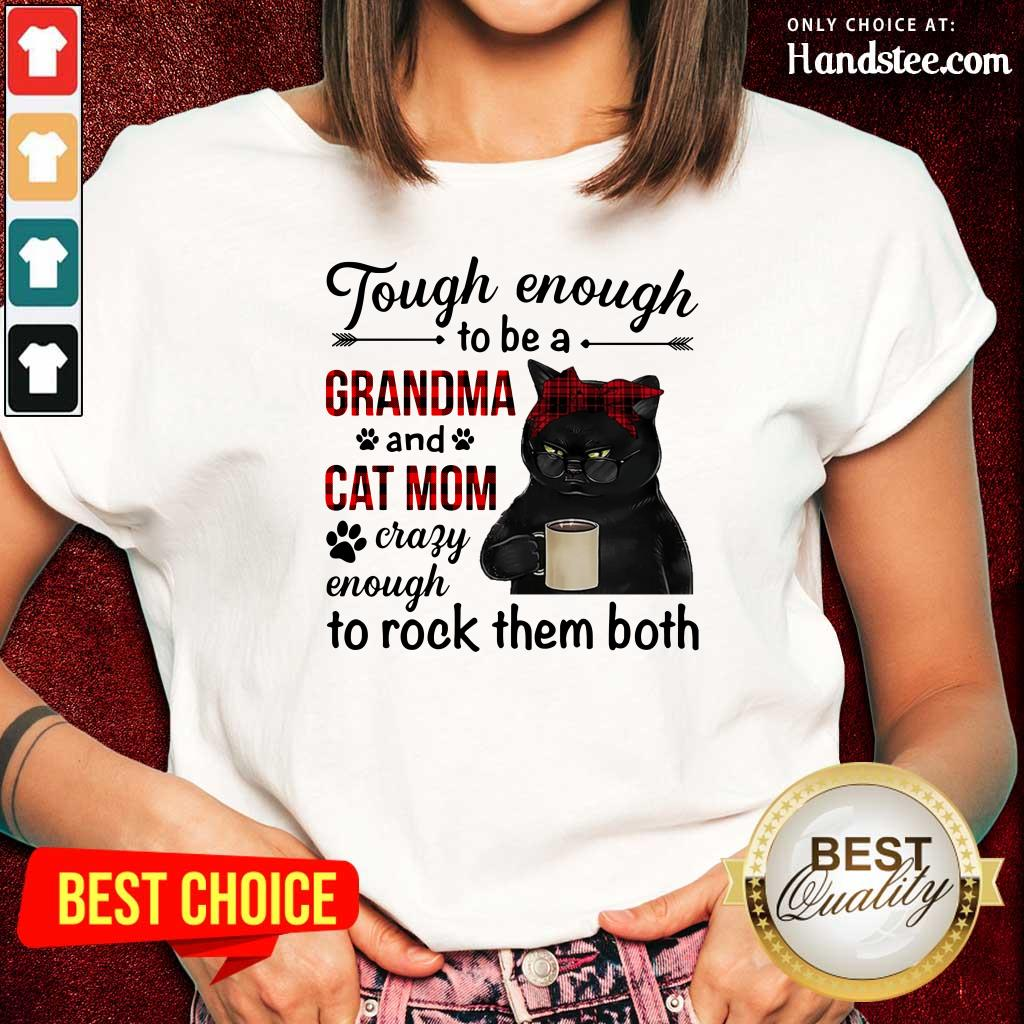 Black Cat Tough Enough To Be A Grandma And Cat Mom Crazy Enough To Rock Them Both Ladies Tee