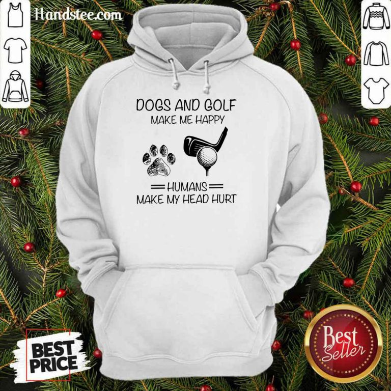 Dogs And Golf Make Me Happy Hoodie