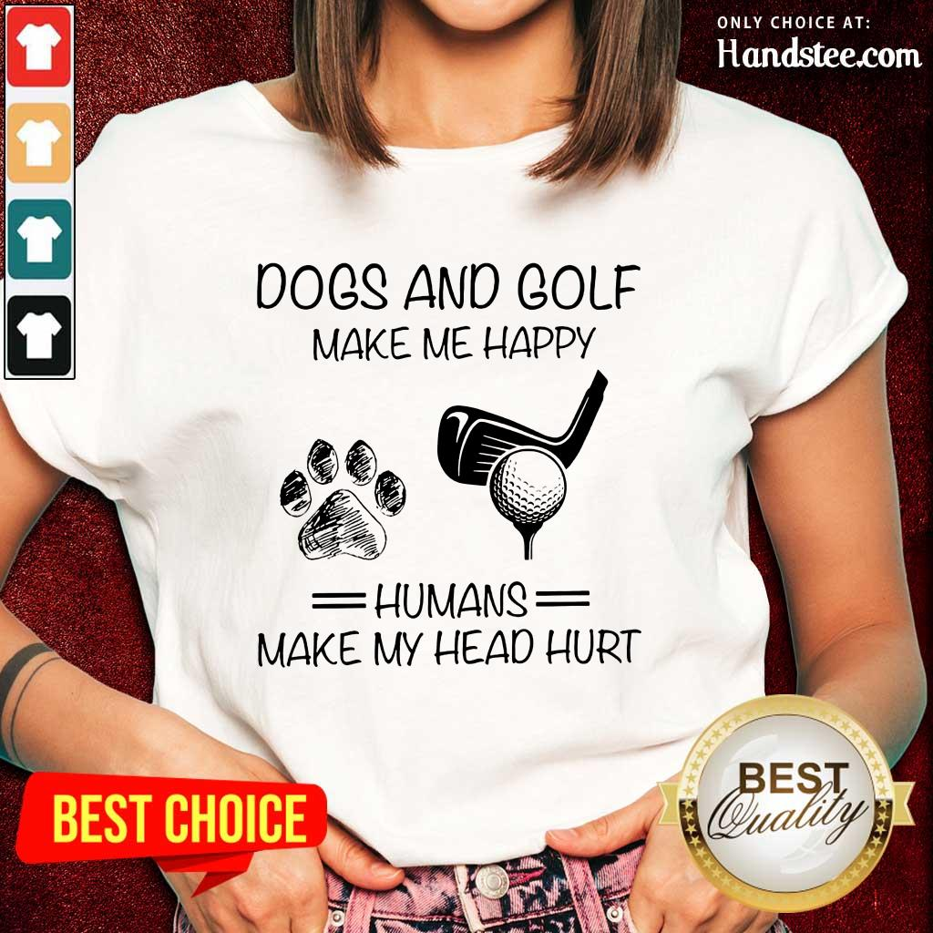 Dogs And Golf Make Me Happy Ladies Tee