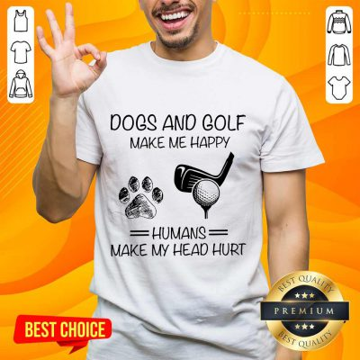 Dogs And Golf Make Me Happy Shirt