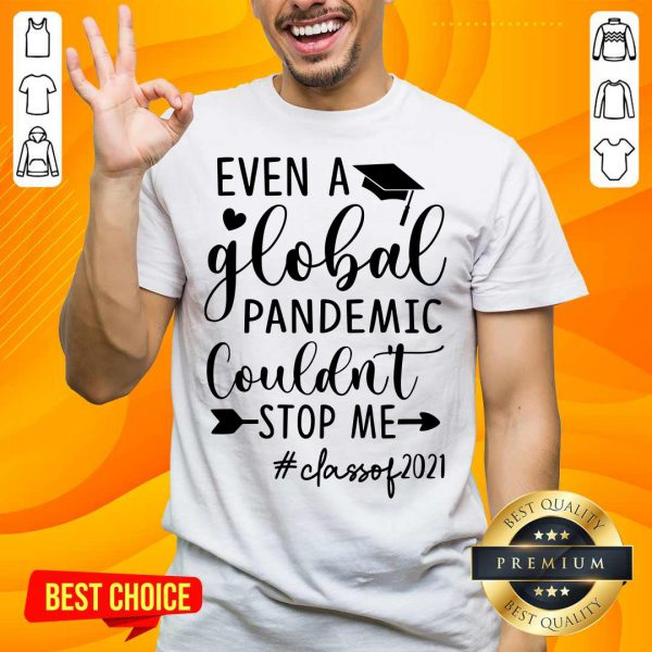 Even A Global Pandemic Couldn't Stop Me Class Of 2021 Shirt