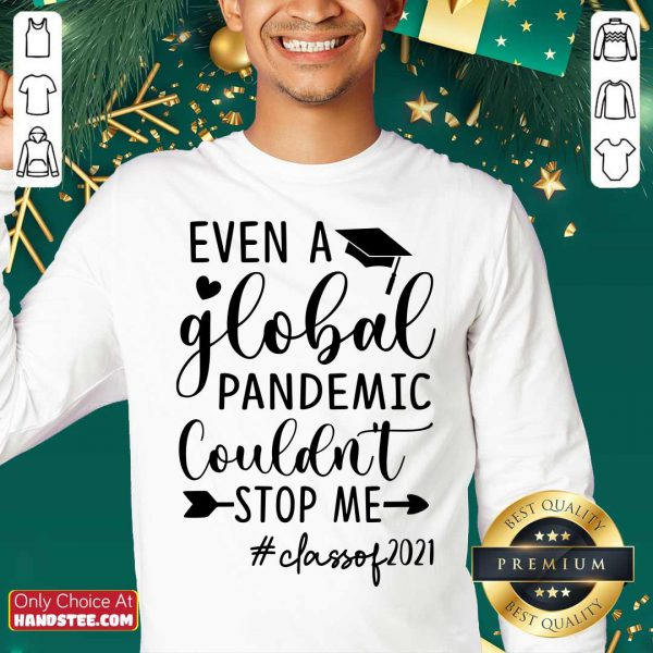 Even A Global Pandemic Couldn't Stop Me Class Of 2021 Sweater