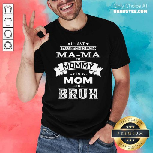 From Mama To Mommy Bruh Shirt