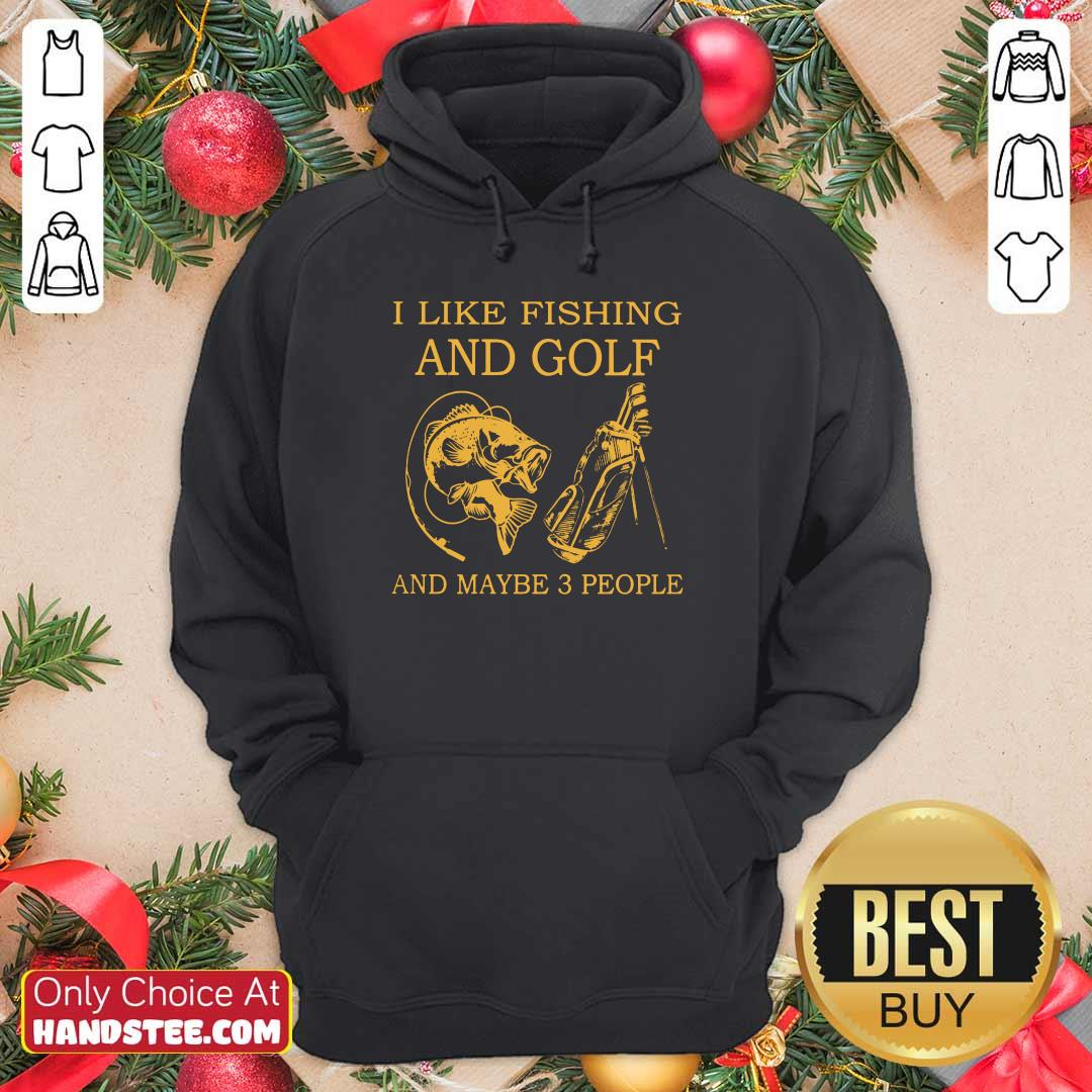 Hot I Like Fishing And Golf And Maybe 3 People Hoodie