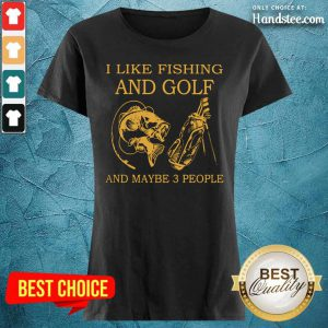 Hot I Like Fishing And Golf And Maybe 3 People Ladies Tee