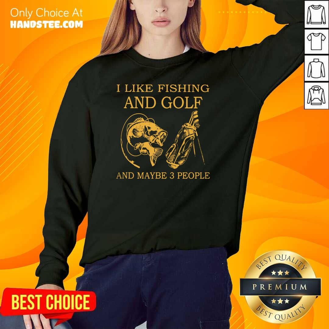 Hot I Like Fishing And Golf And Maybe 3 People Sweater