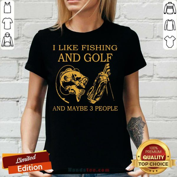 Hot I Like Fishing And Golf And Maybe 3 People V-neck
