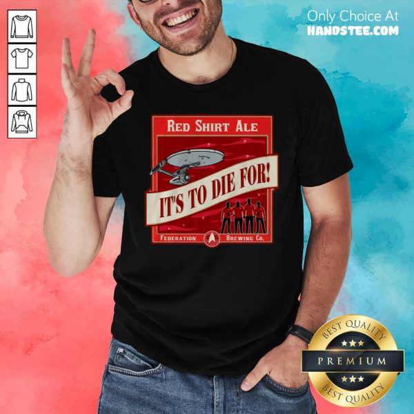 Hot Star Trek Red Ale It's To Die For Shirt