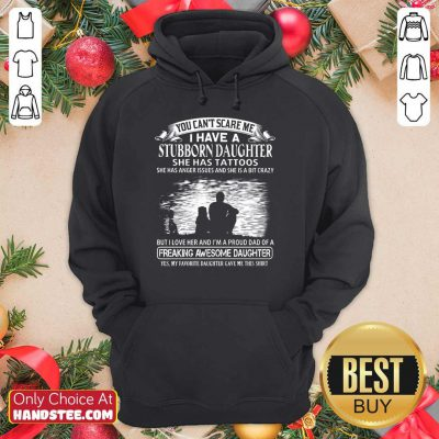 I Have A Stubborn Daughter Hoodie