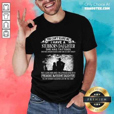 I Have A Stubborn Daughter Shirt