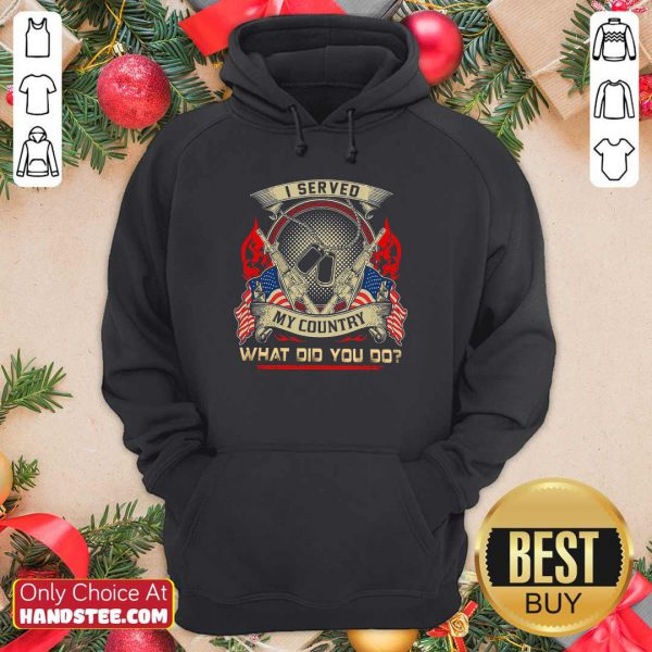 I Served My Country What Did You Do Veteran Day Hoodie