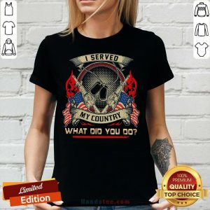 I Served My Country What Did You Do Veteran Day V-neck