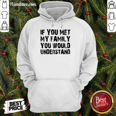 If You Met My Family You Would Understand Hoodie