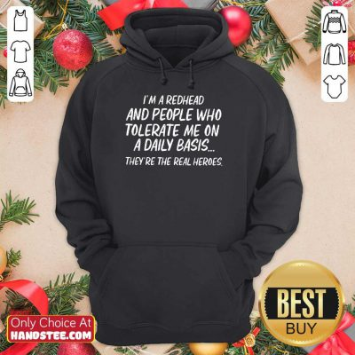 I'm Redhead And Who Tolerate Hoodie