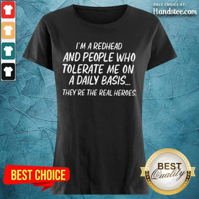 I'm Redhead And Who Tolerate Ladies Tee