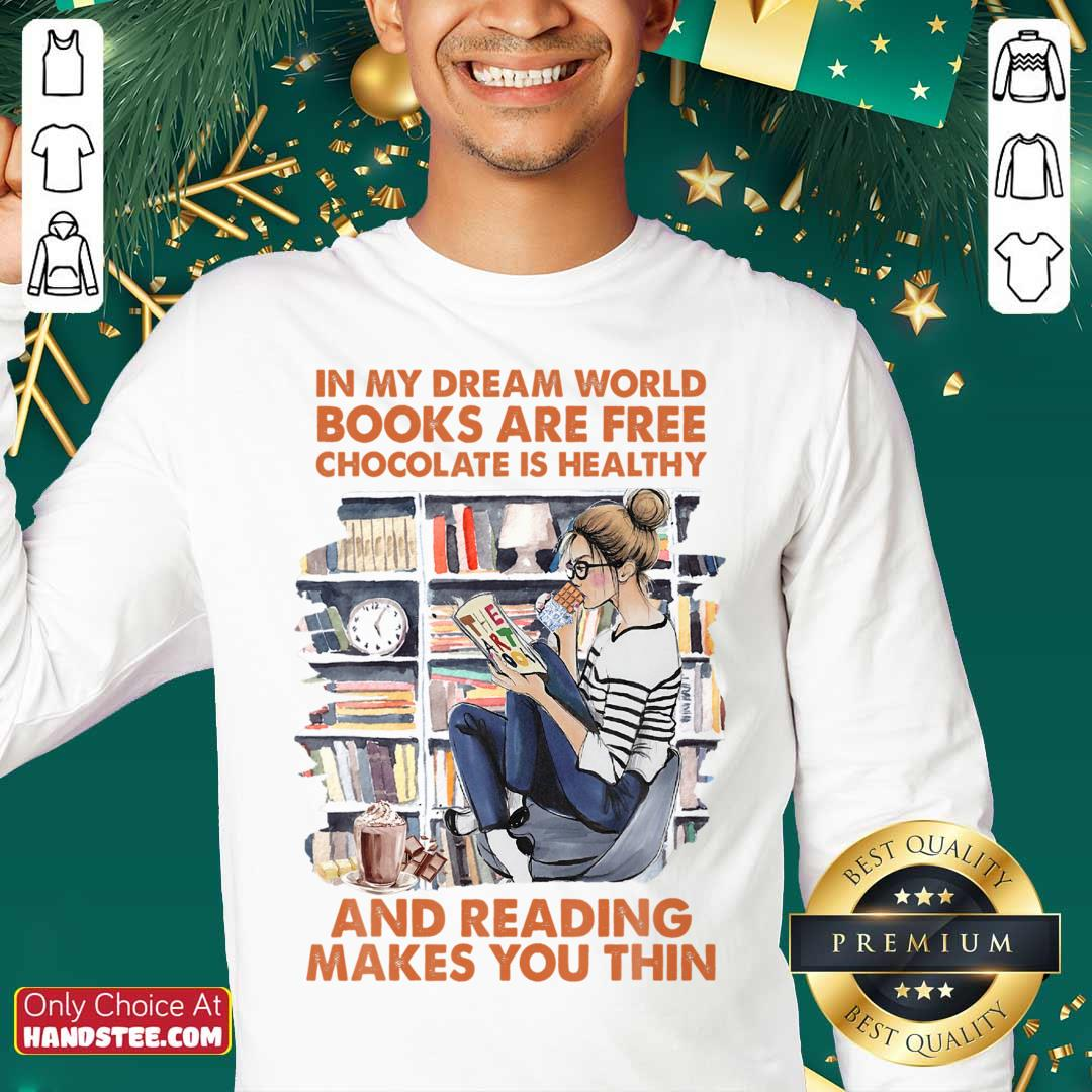 In My Dream World Books Are Free Chocolate Is Healthy And Reading Makes You Thin Sweater
