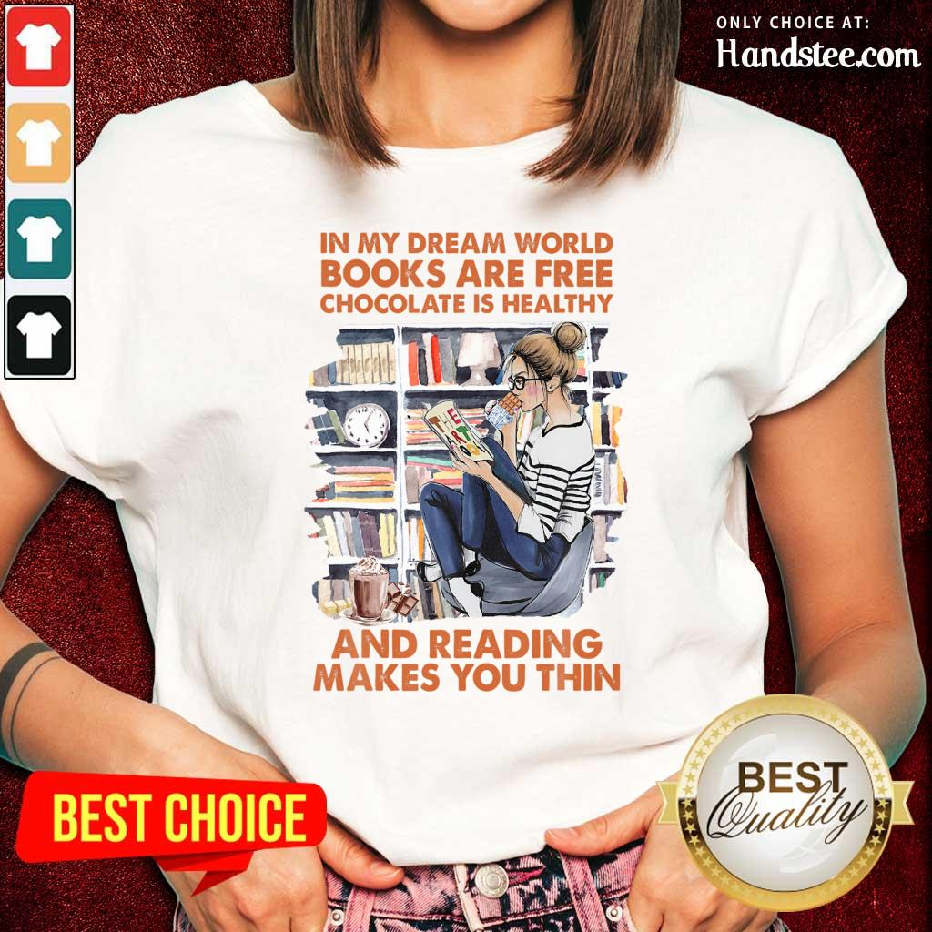 In My Dream World Books Are Free Chocolate Is Healthy And Reading Makes You Thin Ladies Tee