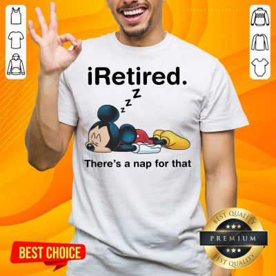Mickey I Retired There's A Nap For That Shirt