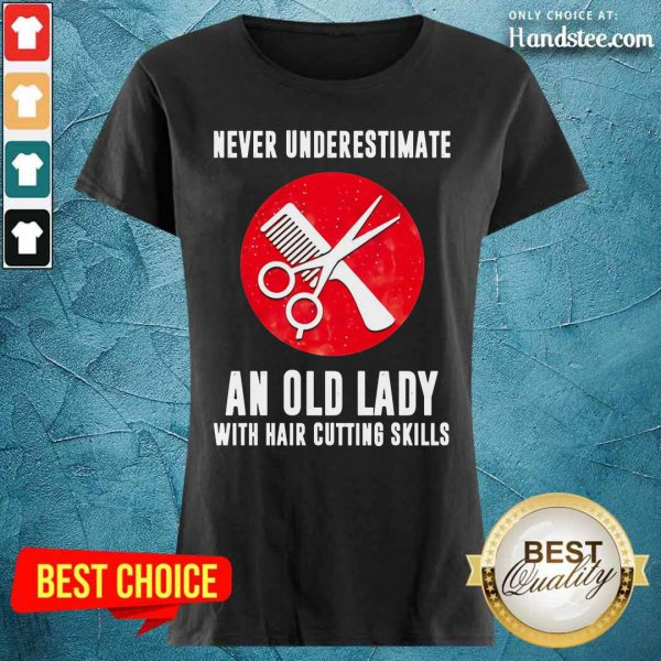Never Underestimate An Old Lady With Hair Cutting Skills Ladies Tee
