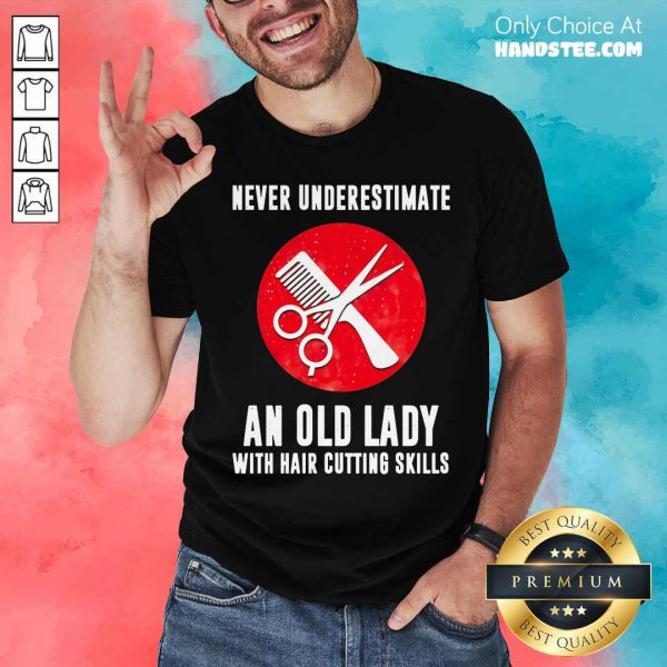 Never Underestimate An Old Lady With Hair Cutting Skills Shirt
