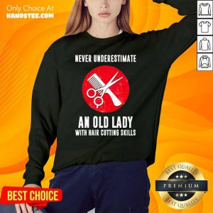 Never Underestimate An Old Lady With Hair Cutting Skills Sweater
