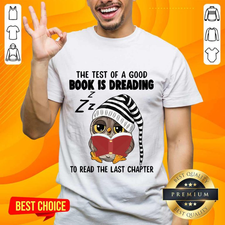 Owl The Test Of A Good Book Is Dreading Shirt