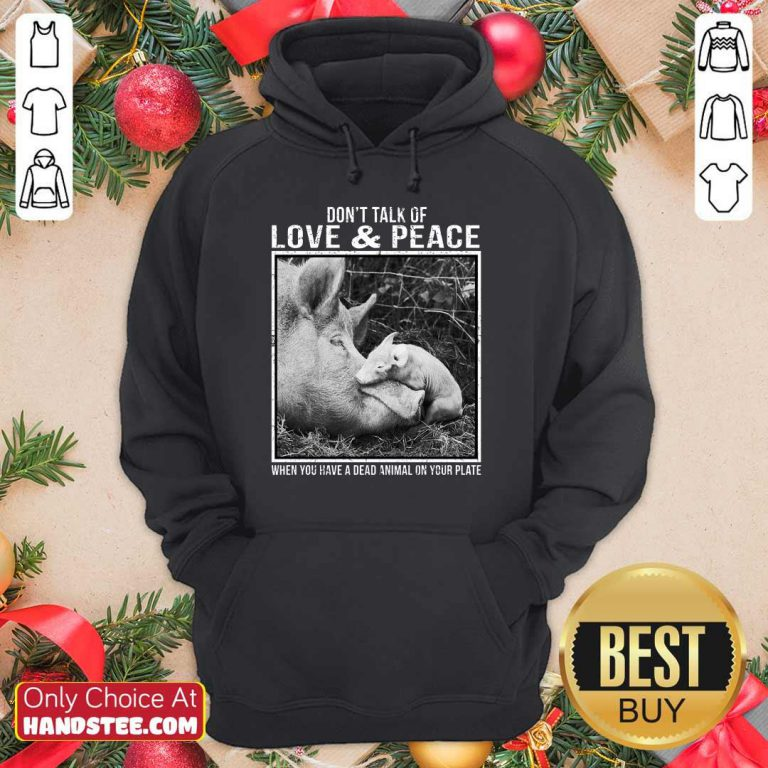 Pig Don't Talk Of Love And Peace Hoodie