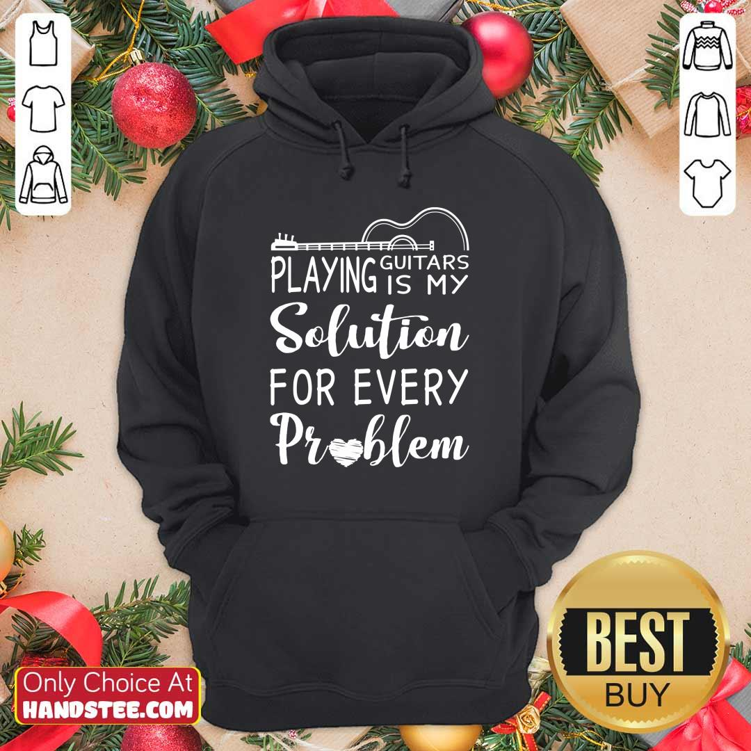 Playing Guitar Is My Solution For Every Problem Hoodie