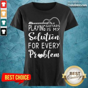 Playing Guitar Is My Solution For Every Problem Ladies Tee