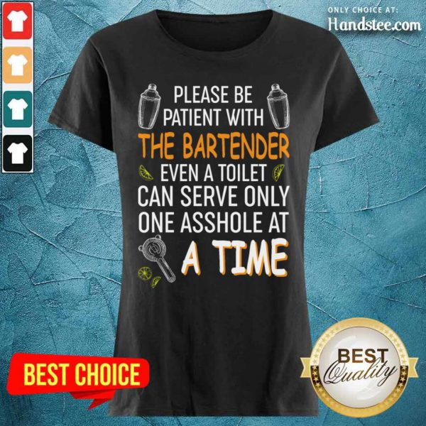 Please Be Patient With The Bartender Even A Toilet Can Serve Only One Asshole At A Time Ladies Tee