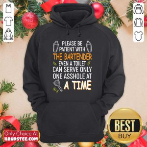 Please Be Patient With The Bartender Even A Toilet Can Serve Only One Asshole At A Time Hoodie