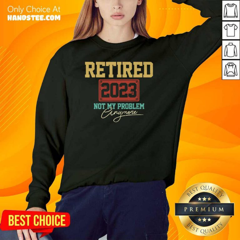 Retired 2023 Not My Problem Anymore Sweater