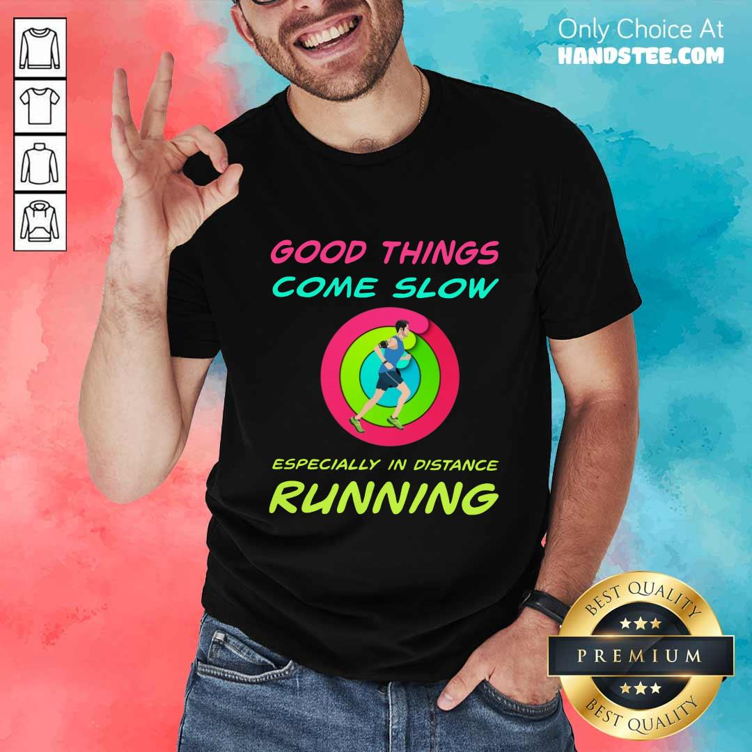 Running Good Things Come Slow Shirt