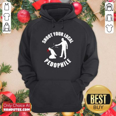 Shoot Your Local Pedophile Hoodie